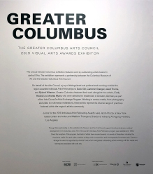The annual Greater Columbus exhibition features work by outstanding artists based in central Ohio. The exhibition represents a partnership between the Columbus Museum of Art and Greater Columbus Arts Council
